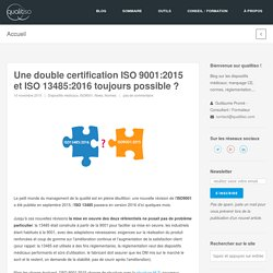 Une double certification ISO 9001:2015 et ISO 13485:2016 toujours possible ?