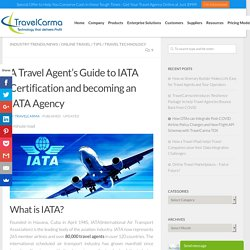 A Travel Agent's Guide to IATA Certification and becoming an IATA Agency - TravelCarma Travel Technology Blog