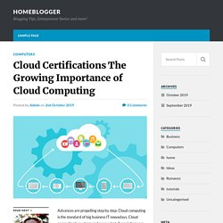 Cloud Certifications The Growing Importance of Cloud Computing – HomeBlogger