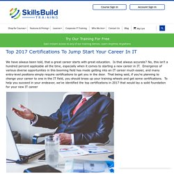 Top 2017 Certifications To Jump Start Your Career In IT – SkillsBuild Training