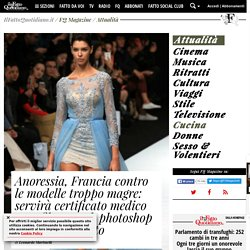 Anoressia, Francia contro le modelle troppo magre: servirà certificato medico per sfilare. E ok photoshop solo se dichiarato