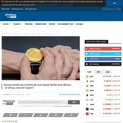 Kering certifie ses montres de luxe Ulysse Nardin avec Bitcoin : le temps, c'est de l'argent !