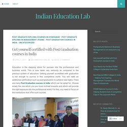 Get yourself certified with Post Graduation courses in India – Indian Education Lab