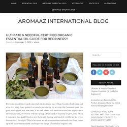 Ultimate & Needful Certified Organic Essential Oil Guide for Beginners!! – Aromaaz International Blog