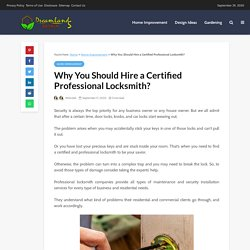 Benefits of Hiring a Professional Certified Locksmith