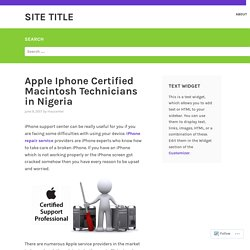 Apple Iphone Certified Macintosh Technicians in Nigeria – Site Title