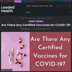 Are There Any Certified Vaccines for COVID-19? - Loaded Health