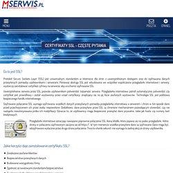Certyfikaty SSL - odpowiedzi na pytania - MSERWIS.pl