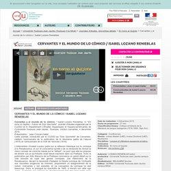 Cervantes y el mundo de lo cómico / Isabel Lozano Renieblas - Université Toulouse-Jean Jaurès (Toulouse II-le Mirail)