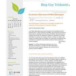 Du cerveau à Dieu avec le Dr Mario Beauregard - Blog Guy Trédaniel