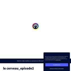 le cerveau_episode2 by eric.zahnd86 on Genially