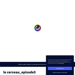 le cerveau_episode5 by eric.zahnd86 on Genially