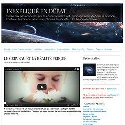 DOC A chacun sa réalité (Cerveau & réalitée perçue) SITE Inexpliqué-en débat.com