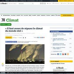« Il faut cesser de séparer le climat du monde réel»