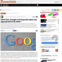 Cette fois, Google va-il trop loin dans son appropriation du Web ?