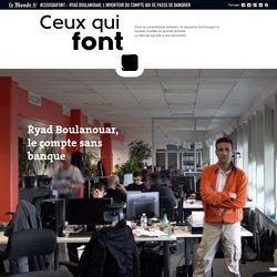 #CeuxQuiFont : Ryad Boulanouar, l'inventeur du compte qui se passe de banquier