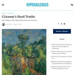Cézanne's Hard Truths