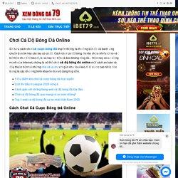 Chơi Cá Độ Bóng Đá Online - Tin tức bóng đá hôm nay