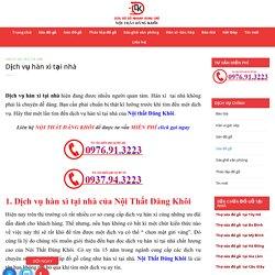 Dịch vụ hàn xì tại nhà - Nội Thất Đăng Khôi - 0976913223