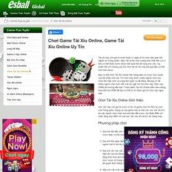 Chơi Game Tài Xỉu Online, Game Tài Xỉu Online Uy Tín
