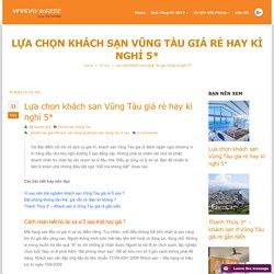 Lựa chọn khách sạn Vũng Tàu giá rẻ hay kì nghỉ 5*