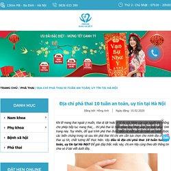 Địa chỉ phá thai 10 tuần tuổi an toàn, uy tín tại Hà Nội