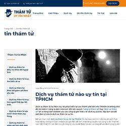 Dịch vụ thám tử nào uy tín tại TPHCM - Thám Tử Phát Huy
