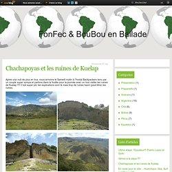 Chachapoyas et les ruines de Kuelap - FonFec & BouBou partent en ballade