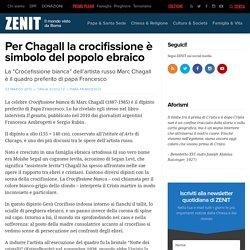 Per Chagall la crocifissione è simbolo del popolo ebraico – ZENIT – Italiano