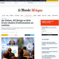 Au Gabon, Ali Bongo se dote d'une chaîne d'information en continu