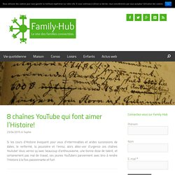 8 chaînes YouTube qui font aimer l'Histoire! - Family-hub