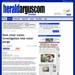 Herald Argus > Archives > News > Local > Dem chair wants investigation into voter purge