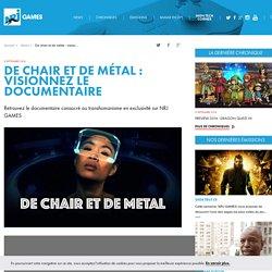 De chair et de métal : visionnez le documentaire - NRJ Games