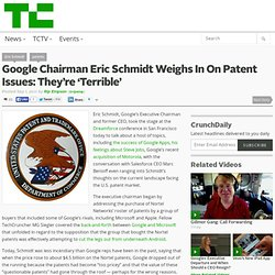 Google Chairman Eric Schmidt Weighs In On Patent Issues: They're 'Terrible'