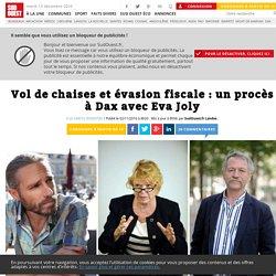Vol de chaises et évasion fiscale: un procès à Dax avec Eva Joly - Sud Ouest.fr