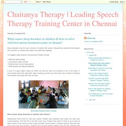 Leading Speech Therapy Training Center in Chennai: What causes sleep disorders in children & how to solve with best autism treatment centre in chennai?