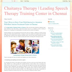 Top 4 Ways to Grow Your Child Interactive Attention With Best Autism Treatment Centre in Chennai