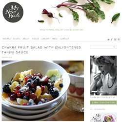 Chakra Fruit Salad with Enlightened Tahini Sauce