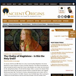The Chalice of Magdalene – Is this the Holy Grail?