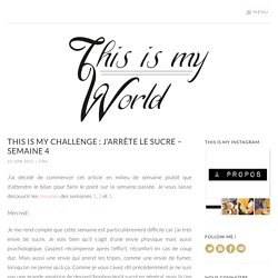 This is my challenge : J'arrête le sucre - semaine 4 - This is my World