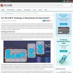 IoT, 5G & NFV: Challenge or Blessedness for Data Center? - Blog of FS.COM