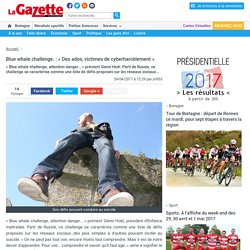 Blue whale challenge. : « Des ados, victimes de cyberharcèlement » « Article « La Gazette du Centre Morbihan