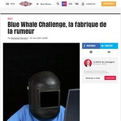 Blue Whale Challenge, la fabrique de la rumeur