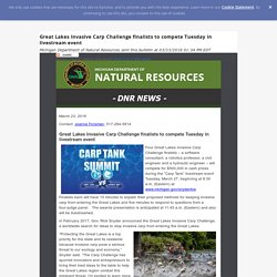 MICHIGAN DEPARTMENT OF NATURAL RESOURCES 23/03/18 Great Lakes Invasive Carp Challenge finalists to compete Tuesday in livestream event