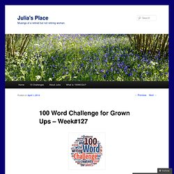 100 Word Challenge for Grown Ups – Week#127