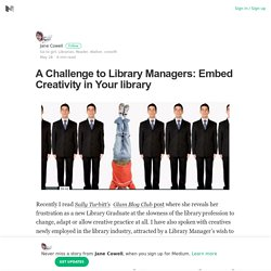 A Challenge to Library Managers: Embed Creativity in Your library