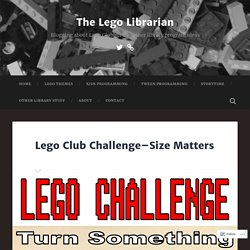 Lego Club Challenge–Size Matters – The Lego Librarian