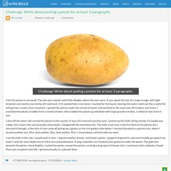Write About - Challenge: Write about peeling a potato for at least 3 paragraphs.