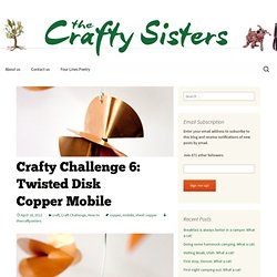 Crafty Challenge 6: Twisted Disk Copper Mobile « thecraftysisters