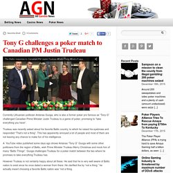 Tony G challenges a poker match to Canadian PM Justin Trudeau